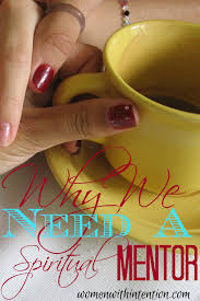 why we need a spiritual mentor women intention why we need a spiritual mentor