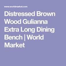 brown wood brooklynn dining bench distressed brown wood gulianna extra long dining bench world market