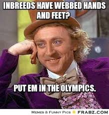 Inbreeds have webbed hands and feet?... - Willy Wonka Meme ... via Relatably.com
