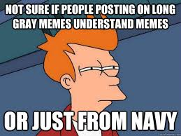 Not sure if people posting on Long gray memes understand memes Or ... via Relatably.com