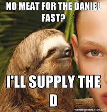 No meat for the Daniel fast? I'll supply the D - The Rape Sloth ... via Relatably.com