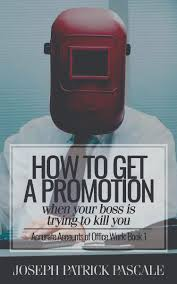 joseph patrick pascale fiction writing how to get a promotion when your boss is trying to kill you by joseph patrick
