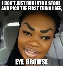 Eyebrows on Fleek Meme Generator - Imgflip via Relatably.com