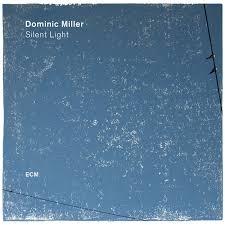 <b>Silent</b> Light | <b>Dominic Miller</b> | ECM Records