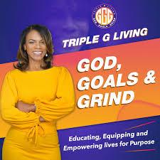Triple G Living: God, Goals & Grind