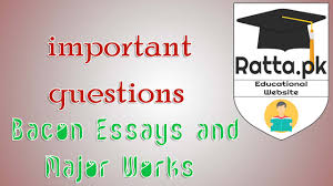bacon essays major works important questions pk bacon essays major works important questions