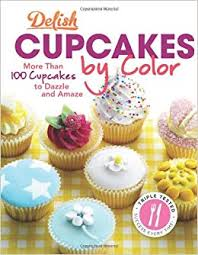 Delish Cupcakes by <b>Color</b>: More Than 100 Cupcakes to <b>Dazzle</b> and ...