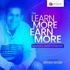 Learn More Earn More Business Growth Podcast