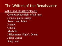 the renaissance after the black death population of n europe 20 the writers of the renaissance william shakespeare greatest playwright of all time sonnets plays essays romeo and juliet hamlet othello macbeth