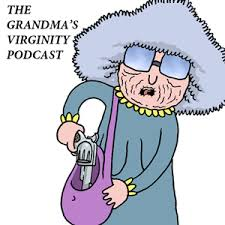 The Grandma's Virginity Podcast