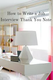 best images about job interview thank you note examples and how to write a job interview thank you note