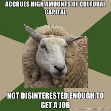 Accrues High Amounts of Cultural Capital Not Disinterested Enough ... via Relatably.com