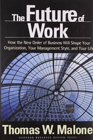 the future of work how the new order of business will shape your the future of work how the new order of business will shape your organization your management style and your life thomas w malone 9781591391258