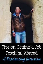 tips on getting a good job teaching abroad after tefl tips on getting a job teaching abroad an interview a traveling teacher