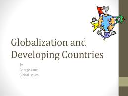globalization in developing countries essay   get help wmphqc    globalization in developing countries essay