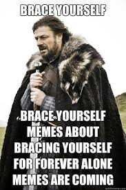 Brace yourself Brace Yourself memes about bracing yourself for ... via Relatably.com