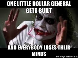 One little Dollar General Gets Built and everybody loses their ... via Relatably.com