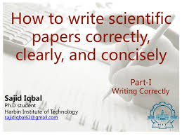 Writing scientific papers correctly  clearly  and concisely How to write scientific papers correctly  clearly  and concisely   Sajid Iqbal Ph
