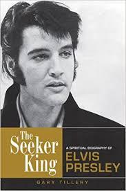 The Seeker King: A Spiritual Biography of Elvis Presley: Gary Tillery ...