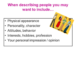description of a person descriptive essay  purpose  the purpose  when describing people you may want to include physical appearance personality character attitudes