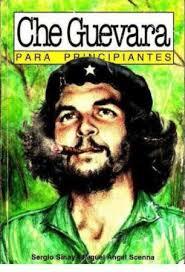"""""""Che Guevara para principiantes"""" - Sergio Sinay y Miguel Ángel Scenna - en formato comic Images?q=tbn:ANd9GcTR7SkHK8SC0Gl9atX25h4wy6Dy9EqIWj76C3fK0ERObIyBWmAcyQ"""