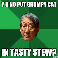 y u no put grumpy cat in tasty stew? - High Expectation Asian ... via Relatably.com