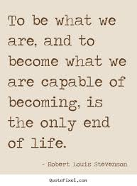 To be what we are, and to become what we are capable.. Robert ... via Relatably.com