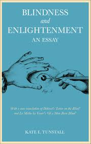 blindness and enlightenment an essay a new translation of blindness and enlightenment an essay a new translation of diderot s letter on the blind and la mothe le vayer s of a man born blind