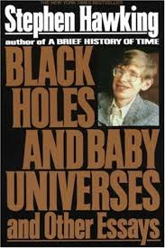 black hole essayblack holes and baby universes and other essays   wikipedia black holes and baby universes and