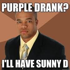 Purple drank? i'll have sunny d - Successful Black Man - quickmeme via Relatably.com