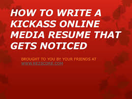 how to write a kickass online resume that gets resultshow to write a kickass online media resume that gets noticed lt br   gt brought