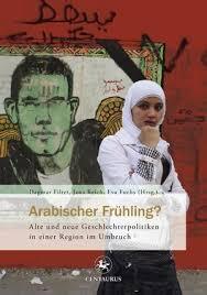 Dagmar Filter, Jana Reich, Eva Fuchs (Hrsg.) Arabischer Frühling? Alt - Dagmar-Filter-Jana-Reich-Eva-Fuchs-Hrsg-Arabischer-Fruehling-Alte-und-neue-Geschlechterpolitiken-in-einer-Region-im-Umbruch