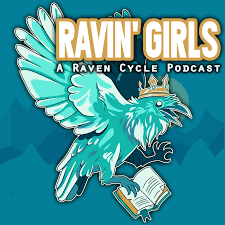 Ravin' Girls: A Raven Cycle Podcast
