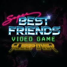 Super Best Friends Video Game Sleepover