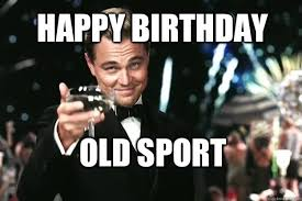 Happy Birthday Old Sport - Great Gatsby - quickmeme via Relatably.com