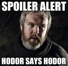Spoiler Alert hodor says hodor - Hodor - quickmeme via Relatably.com