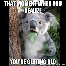 That Moment When You Realize You're Getting Old - Koala can't ... via Relatably.com