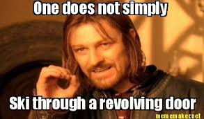 Meme Maker - One does not simply Ski through a revolving door Meme ... via Relatably.com