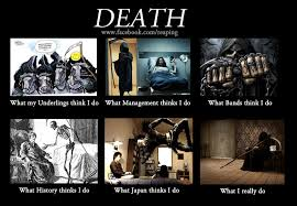 Death+what+i+do+what+the+grim+reaper+does+reaping_3ef5f3_3362773.jpg via Relatably.com