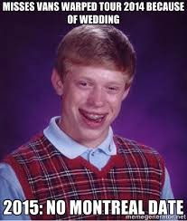 Misses vans warped tour 2014 because of wedding 2015: no montreal ... via Relatably.com