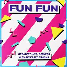 Fun <b>Fun</b>: <b>Greatest Hits</b> (Remixes & Unreleased Tracks) - Music ...