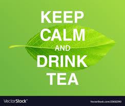 <b>Keep calm</b> and <b>drink</b> tea <b>motivational</b> poster Vector Image