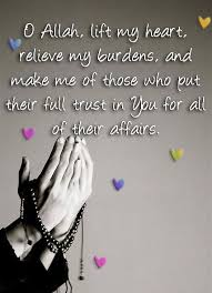 ISLAMIC QUOTES • O Allah, lift my heart, relieve my burdens, and...