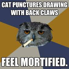 Cat punctures drawing with back claws Feel mortified. - Art ... via Relatably.com