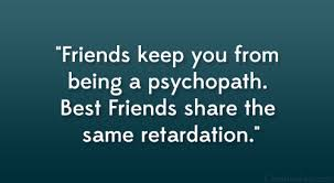 Best Friend Quotes About Being Crazy. QuotesGram via Relatably.com