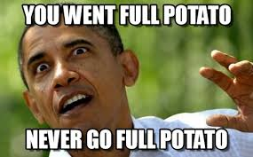 Obama Full Potato memes on Memegen via Relatably.com