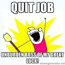 QUIT JOB Unburden boss of my great luck! - All the things | Meme ... via Relatably.com