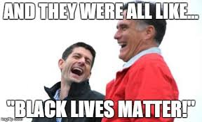 Romney and Ryan Laughing | Black Lives Matter | Know Your Meme via Relatably.com