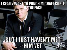 I really want to punch Michael Bublé in the face... : funny via Relatably.com