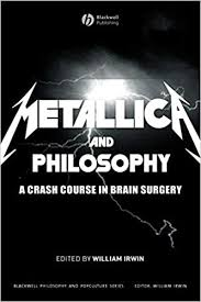 <b>Metallica and</b> Philosophy: A Crash Course in Brain Surgery: William ...